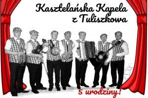 Kasztelańska kapela z Tuliszkowa ma 5 lat. Zaprasza na swoje urodziny
